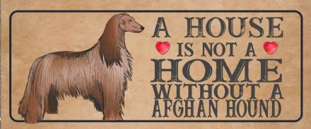 afghan hound Dog Metal Sign Plaque - A House Is Not a ome without a